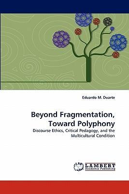 Beyond Fragmentation, Toward Polyphony