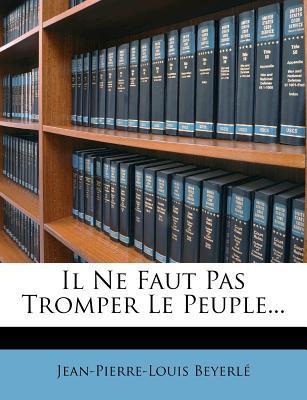 Il Ne Faut Pas Tromper Le Peuple.