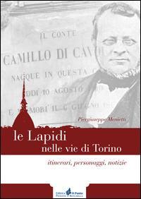 Le lapidi nelle vie di Torino. Itinerari, notizie, personaggi