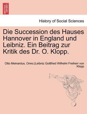 Die Succession des Hauses Hannover in England und Leibniz. Ein Beitrag zur Kritik des Dr. O. Klopp