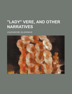 Lady Vere, and Other Narratives