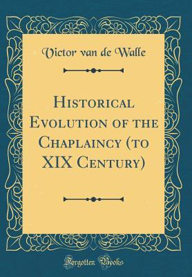 Historical Evolution of the Chaplaincy (to XIX Century) (Classic Reprint)