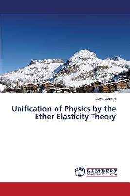 Unification of Physics by the Ether Elasticity Theory