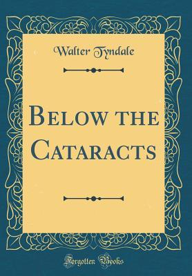 Below the Cataracts (Classic Reprint)