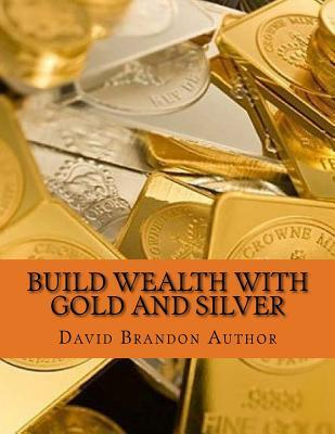 Build Wealth With Gold and Silver
