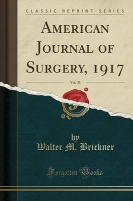 American Journal of Surgery, 1917, Vol. 31 (Classic Reprint)