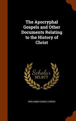 The Apocryphal Gospels and Other Documents Relating to the History of Christ