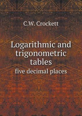 Logarithmic and Trigonometric Tables Five Decimal Places