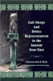 Cult Image and Divine Representation in the Ancient Near East
