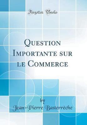 Question Importante sur le Commerce (Classic Reprint)