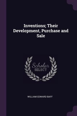 Inventions; Their Development, Purchase and Sale