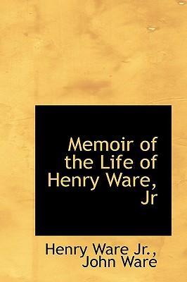 Memoir of the Life of Henry Ware, JR