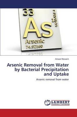 Arsenic Removal from Water by Bacterial Precipitation and Uptake