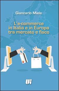 L'e-commerce in Italia e in Europa tra mercato e fisco