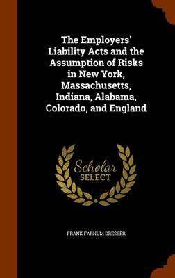 The Employers' Liability Acts and the Assumption of Risks in New York, Massachusetts, Indiana, Alabama, Colorado, and England