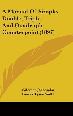 A Manual of Simple, Double, Triple and Quadruple Counterpoint (1897)