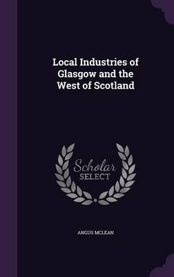 Local Industries of Glasgow and the West of Scotland