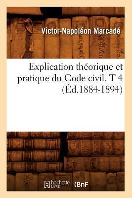 Explication Théorique et Pratique du Code Civil. T 4 (ed.1884-1894)
