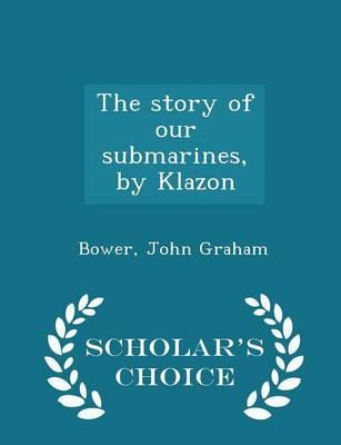 The Story of Our Submarines, by Klazon - Scholar's Choice Edition