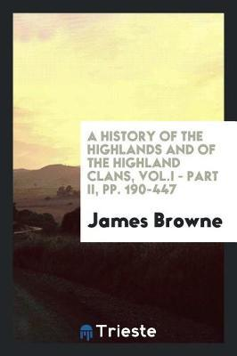 A History of the Highlands and of the Highland clans, Vol.I - Part II, pp. 190-447
