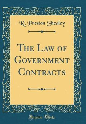 The Law of Government Contracts (Classic Reprint)