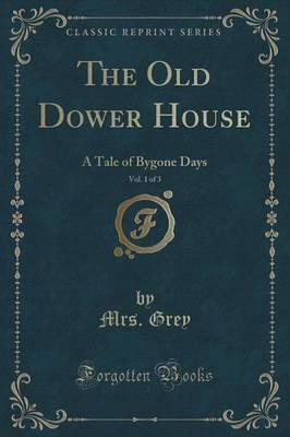 The Old Dower House, Vol. 1 of 3