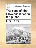 The Case of Mrs. Clive Submitted to the Publick.