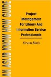 Project Management for Library and Information Service Professionals
