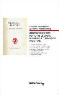 Carteggio inedito per tutte le opere di Gabriele d'Annunzio (1926-1971)