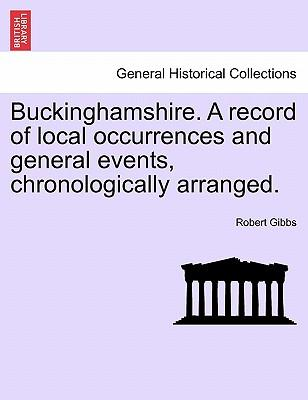 Buckinghamshire. a Record of Local Occurrences and General Events, Chronologically Arranged