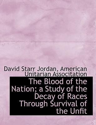 The Blood of the Nation; a Study of the Decay of Races Through Survival of the Unfit