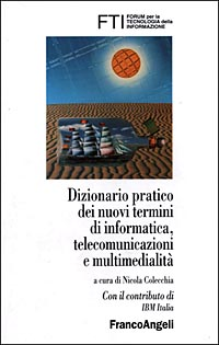 Dizionario pratico dei nuovi termini di informatica, telecomunicazioni e multimedialità