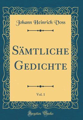 Sämtliche Gedichte, Vol. 1 (Classic Reprint)