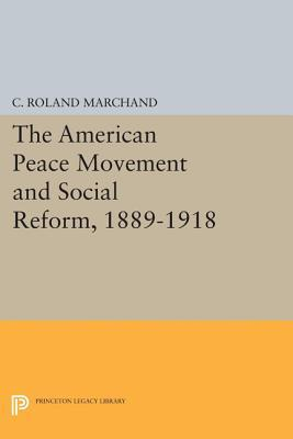 The American Peace Movement and Social Reform 1889-1918