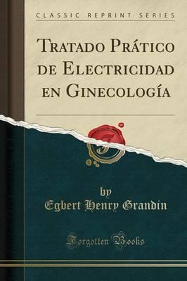 Tratado Prático de Electricidad en Ginecología (Classic Reprint)