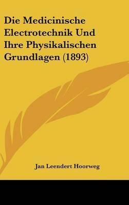 Die Medicinische Electrotechnik Und Ihre Physikalischen Grundlagen (1893)