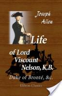 Life of Lord Viscount Nelson, KB, Duke of Brontn, and C