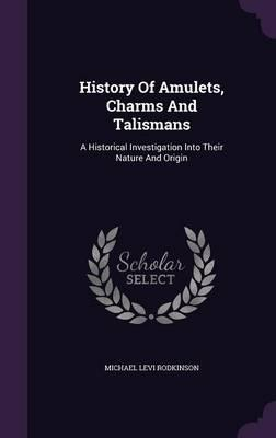 History of Amulets, Charms and Talismans
