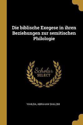 Die Biblische Exegese in Ihren Beziehungen Zur Semitischen Philologie