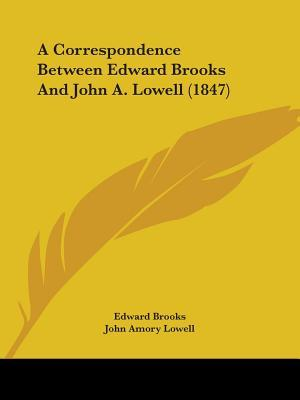 A Correspondence Between Edward Brooks and John A. Lowell (1847)