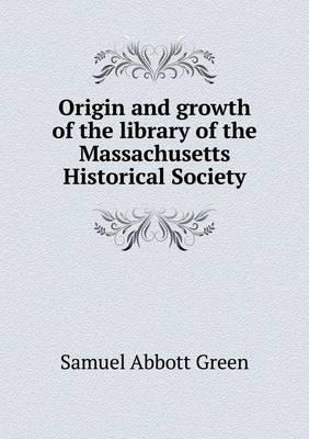 Origin and Growth of the Library of the Massachusetts Historical Society