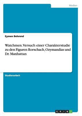 Watchmen. Versuch einer Charakterstudie zu den Figuren Rorschach, Ozymandias und Dr. Manhattan
