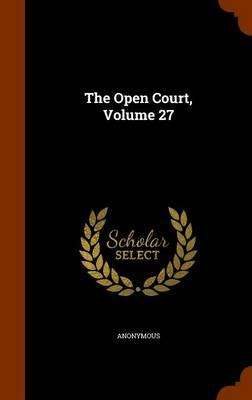 The Open Court, Volume 27