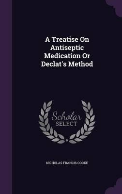 A Treatise on Antiseptic Medication or Declat's Method