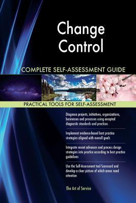 Change Control Complete Self-assessment Guide
