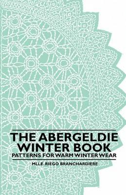 The Abergeldie Winter Book - Patterns for Warm Winter Wear