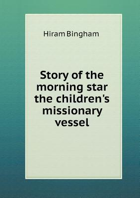 Story of the Morning Star the Children's Missionary Vessel