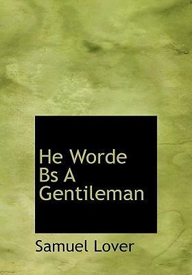 He Worde Bs a Gentileman