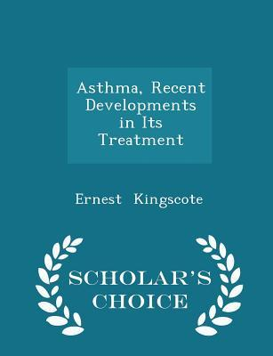 Asthma, Recent Developments in Its Treatment - Scholar's Choice Edition
