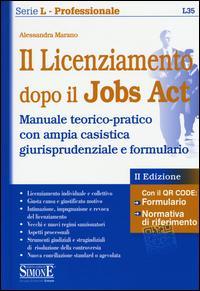 Il licenziamento dopo il jobs act. Manuale teorico-pratico con ampia casistica giurisprudenziale e formulario